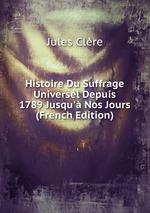 Histoire Du Suffrage Universel Depuis 1789 Jusqu` Nos Jours (French Edition)
