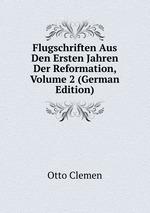 Flugschriften Aus Den Ersten Jahren Der Reformation, Volume 2 (German Edition)