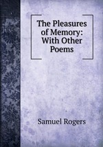 The Pleasures of Memory: With Other Poems