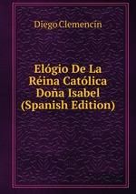 Elgio De La Rina Catlica Doa Isabel (Spanish Edition)