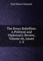The Boxer Rebellion: A Political and Diplomatic Review, Volume 66, issues 1-3