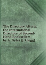 The Directory Afterw. the International Directory of Second-Hand Booksellers, by A. Gyles (J. Clegg)