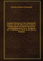 "English Literature of the Nineteenth Century: On the Plan of the Author`s ""Compendium of English Literature,"" and Supplementary to It. Designed for . in Schools, As Well As for Private Reading"