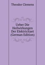 Ueber Die Heilwirkungen Der Elektricitaet (German Edition)