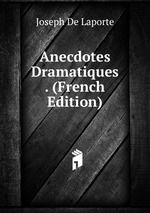 Anecdotes Dramatiques . (French Edition)