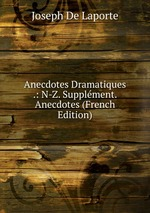 Anecdotes Dramatiques .: N-Z. Supplment. Anecdotes (French Edition)