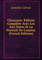 Chansons: dition Complte Avec Les Airs Notes Et La Portrait De L`auteur (French Edition)