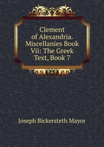 Clement of Alexandria. Miscellanies Book Vii: The Greek Text, Book 7