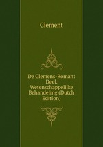 De Clemens-Roman: Deel. Wetenschappelijke Behandeling (Dutch Edition)