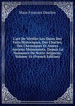 L`art De Vrifier Les Dates Des Faits Historiques, Des Chartes, Des Chroniques Et Autres Anciens Monuments, Depuis La Naissance De Notre-Seigneur, Volume 16 (French Edition)