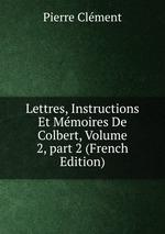 Lettres, Instructions Et Mmoires De Colbert, Volume 2,part 2 (French Edition)