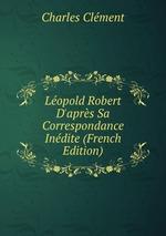 Lopold Robert D`aprs Sa Correspondance Indite (French Edition)
