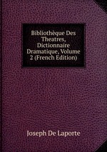 Bibliothque Des Theatres, Dictionnaire Dramatique, Volume 2 (French Edition)
