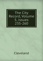 The City Record, Volume 5, issues 235-260