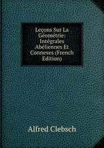 Leons Sur La Gomtrie: Intgrales Abliennes Et Connexes (French Edition)