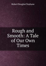 Rough and Smooth: A Tale of Our Own Times