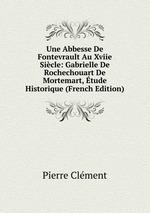 Une Abbesse De Fontevrault Au Xviie Sicle: Gabrielle De Rochechouart De Mortemart, tude Historique (French Edition)