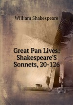 Great Pan Lives: Shakespeare`S Sonnets, 20-126