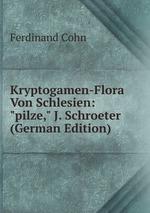 """Kryptogamen-Flora Von Schlesien: """"pilze,"""" J. Schroeter (German Edition)"""