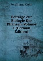 Beitrge Zur Biologie Der Pflanzen. Volume 1
