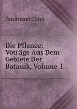 Die Pflanze: Votrge Aus Dem Gebiete Der Botanik, Volume 1
