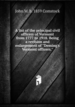 A list of the principal civil officers of Vermont from 1777 to 1918. Being a revision and enlargement of