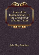 Anne of the Blossom Shop, Or, the Growing Up of Anne Carter
