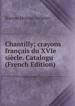 Chantilly; crayons franais du XVIe sicle. Catalogu (French Edition)