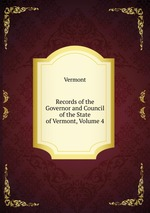 Records of the Governor and Council of the State of Vermont, Volume 4