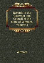 Records of the Governor and Council of the State of Vermont, Volume 2