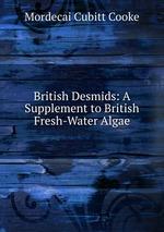 British Desmids: A Supplement to British Fresh-Water Algae