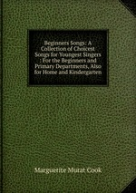 Beginners Songs: A Collection of Choicest Songs for Youngest Singers : For the Beginners and Primary Departments, Also for Home and Kindergarten