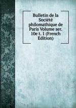 Bulletin de la Socit philomathique de Paris Volume ser. 10e t. 1 (French Edition)