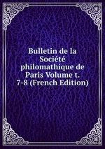 Bulletin de la Socit philomathique de Paris Volume t. 7-8 (French Edition)