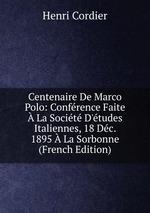 Centenaire De Marco Polo: Confrence Faite La Socit D`tudes Italiennes, 18 Dc. 1895 La Sorbonne (French Edition)