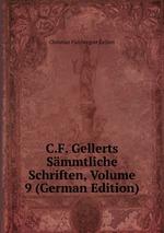 C.F. Gellerts Smmtliche Schriften, Volume 9 (German Edition)