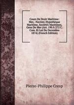 Cours De Droit Maritime: Mer, -Navires-Hypothque Maritime, Socits Maritimes, Gens De Mer (Art. 190 272 C. Com. Et Loi Du Decembre 1874) (French Edition)