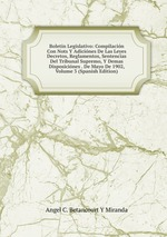 Boletn Legislativo: Compilacin Con Nots Y Adicines De Las Leyes Decretos, Reglamentos, Sentencias Del Tribunal Supremo, Y Demas Disposicines . De Mayo De 1902, Volume 3 (Spanish Edition)