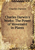 Charles Darwin`s Works: The Power of Movement in Plants