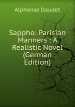 Sappho: Parisian Manners : A Realistic Novel (German Edition)