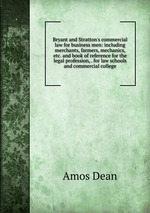Bryant and Stratton`s commercial law for business men: including merchants, farmers, mechanics, etc. and book of reference for the legal profession, . for law schools and commercial college