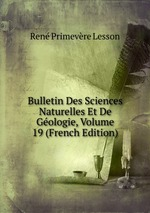 Bulletin Des Sciences Naturelles Et De Gologie, Volume 19 (French Edition)
