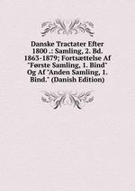 Danske Tractater Efter 1800 .: Samling, 2. Bd. 1863-1879; Fortsttelse Af