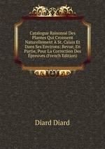 Catalogue Raisonn Des Plantes Qui Croissent Naturellement St. Calais Et Dans Ses Environs: Revue, En Partie, Pour La Correction Des preuves (French Edition)