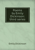 Poems by Emily Dickinson: third series