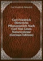 Carl Friedrich Dieterichs Pflanzenreich Nach Carl Von Linns Natursysteme (German Edition)