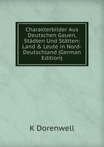 Charakterbilder Aus Deutschen Gauen, Stdten Und Sttten: Land&Leute in Nord-Deutschland (German Edition)