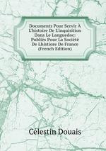 Documents Pour Servir L`histoire De L`inquisition Dans Le Languedoc: Publis Pour La Socit De Lhistiore De France (French Edition)