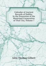 Calendar of Ancient Records of Dublin: In the Possession of the Municipal Corporation of That City, Volume 7