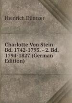 Charlotte Von Stein: Bd. 1742-1793. - 2. Bd. 1794-1827 (German Edition)